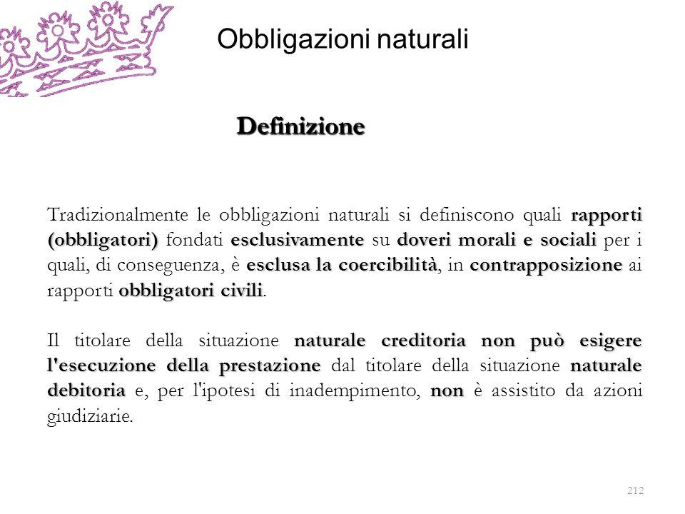 Obbligazioni naturali rapporti (obbligatori)esclusivamentedoveri morali e sociali esclusa la coercibilitàcontrapposizione obbligatori civili Tradizion