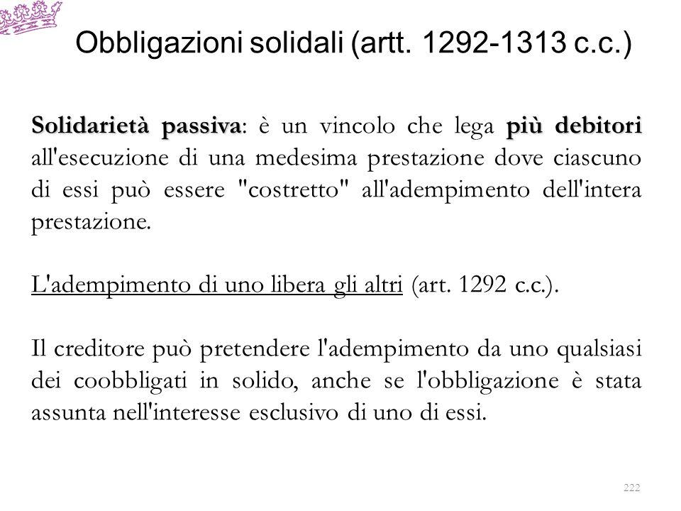 Obbligazioni solidali (artt. 1292-1313 c.c.) Solidarietà passivapiù debitori Solidarietà passiva: è un vincolo che lega più debitori all'esecuzione di
