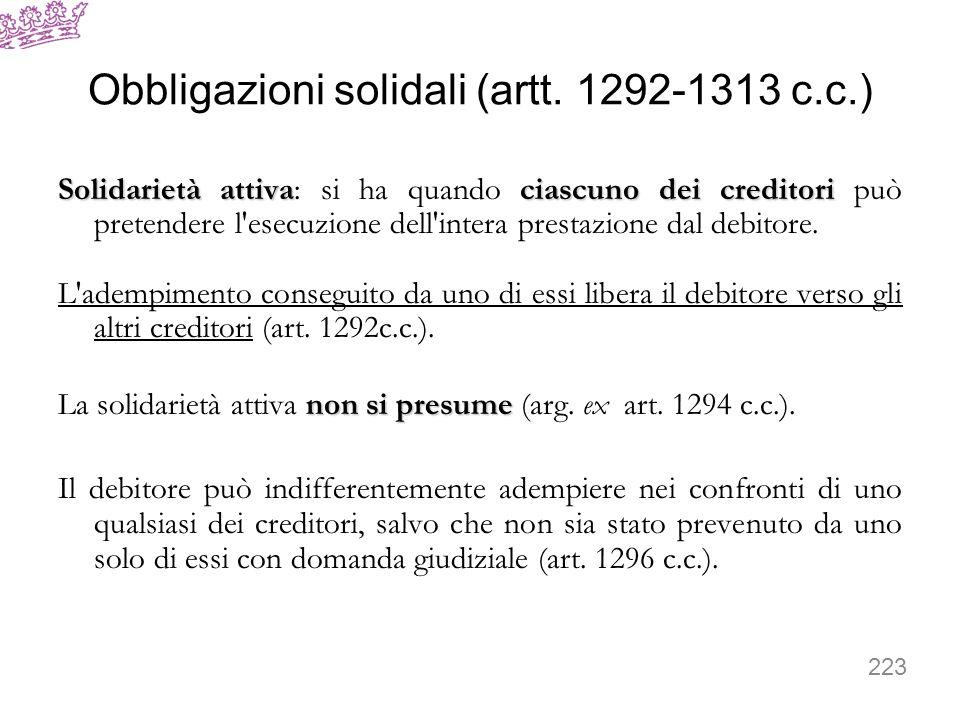 Obbligazioni solidali (artt. 1292-1313 c.c.) Solidarietà attivaciascuno dei creditori Solidarietà attiva: si ha quando ciascuno dei creditori può pret