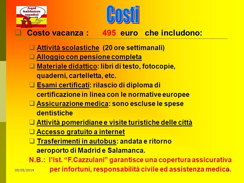 05/05/201419 Costo vacanza : 495 euro che includono: Attività scolastiche (20 ore settimanali) Alloggio con pensione completa Materiale didattico: lib