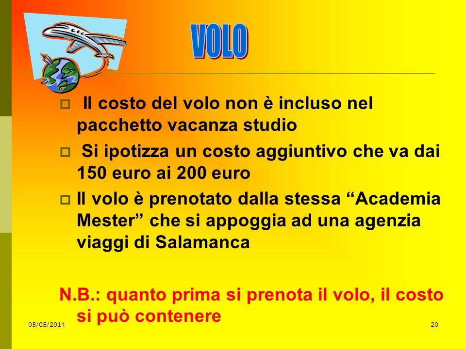 05/05/201420 Il costo del volo non è incluso nel pacchetto vacanza studio Si ipotizza un costo aggiuntivo che va dai 150 euro ai 200 euro Il volo è pr