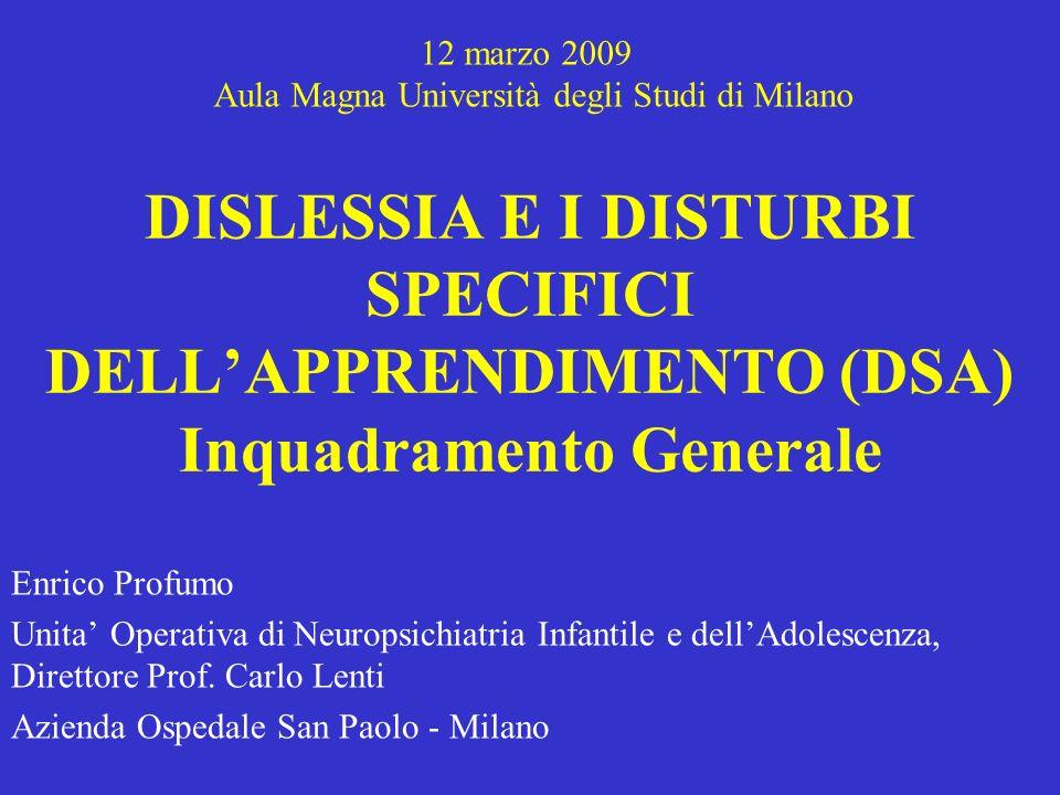 DISLESSIA E I DISTURBI SPECIFICI DELLAPPRENDIMENTO (DSA) Inquadramento Generale Enrico Profumo Unita Operativa di Neuropsichiatria Infantile e dellAdo