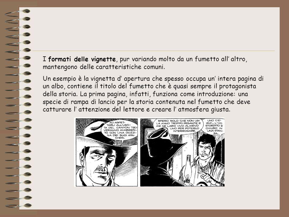 I formati delle vignette, pur variando molto da un fumetto all altro, mantengono delle caratteristiche comuni. Un esempio è la vignetta d apertura che