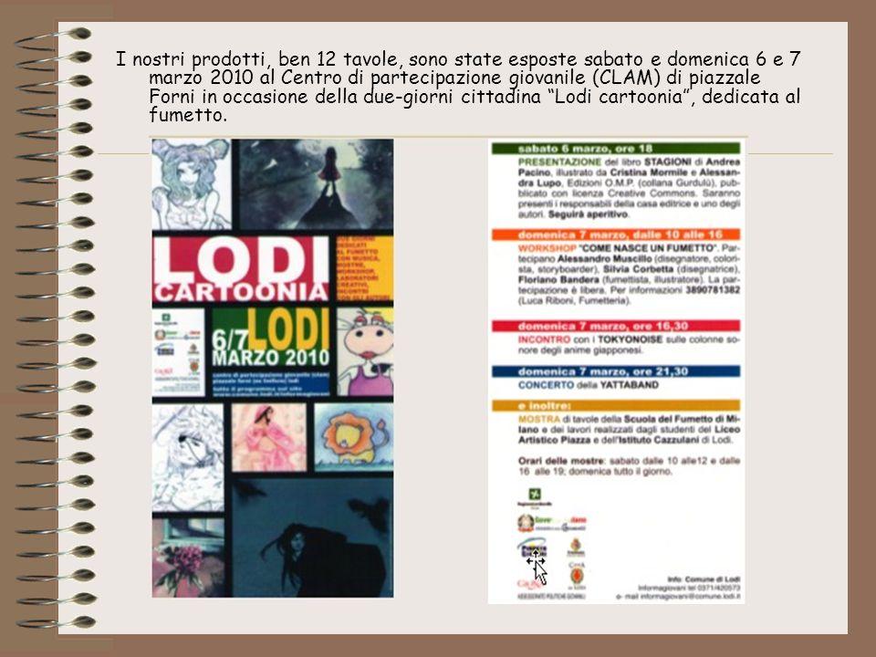 I nostri prodotti, ben 12 tavole, sono state esposte sabato e domenica 6 e 7 marzo 2010 al Centro di partecipazione giovanile (CLAM) di piazzale Forni