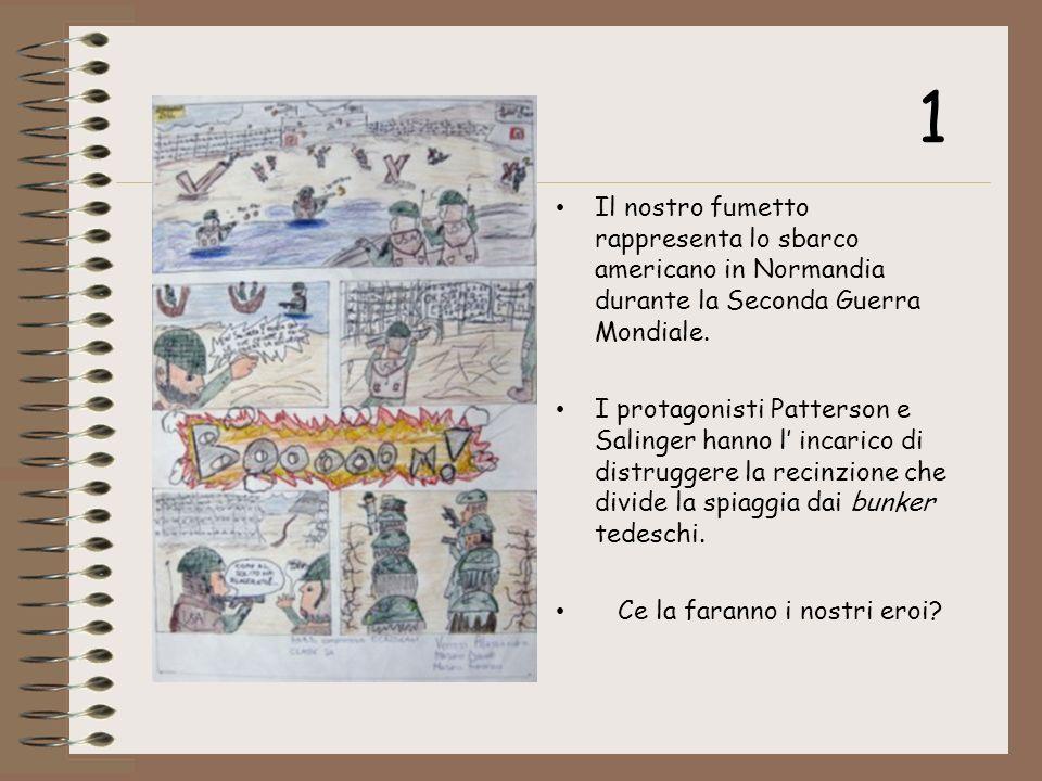 Il nostro fumetto rappresenta lo sbarco americano in Normandia durante la Seconda Guerra Mondiale. I protagonisti Patterson e Salinger hanno l incaric