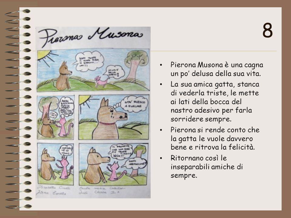 8 Pierona Musona è una cagna un po delusa della sua vita. La sua amica gatta, stanca di vederla triste, le mette ai lati della bocca del nastro adesiv
