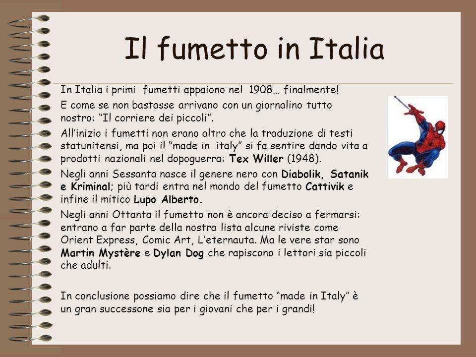 Il fumetto in Italia In Italia i primi fumetti appaiono nel 1908… finalmente! E come se non bastasse arrivano con un giornalino tutto nostro: Il corri