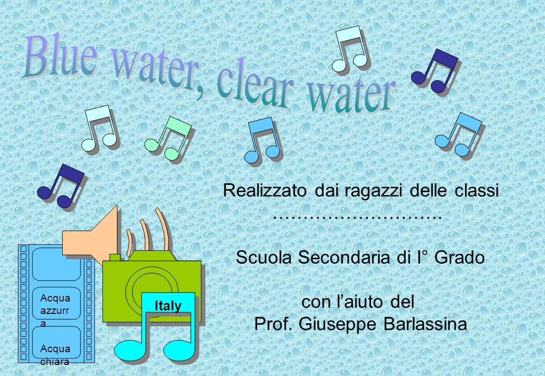 Acqua azzurr a Acqua chiara Italy Realizzato dai ragazzi delle classi ………………………. Scuola Secondaria di I° Grado con laiuto del Prof. Giuseppe Barlassin