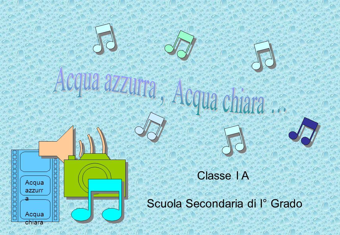 Acqua azzurr a Acqua chiara Classe I A Scuola Secondaria di I° Grado
