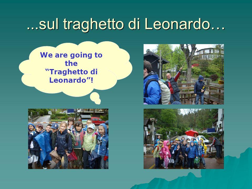 ...sul traghetto di Leonardo… We are going to the Traghetto di Leonardo!