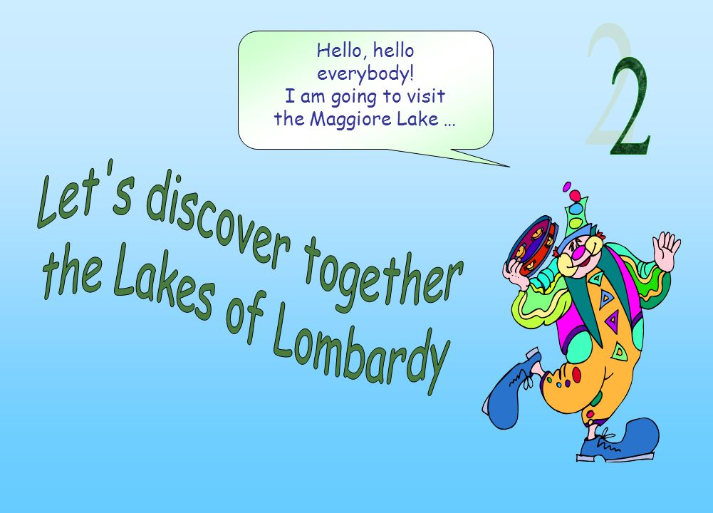 Hello, hello everybody! I am going to visit the Maggiore Lake …