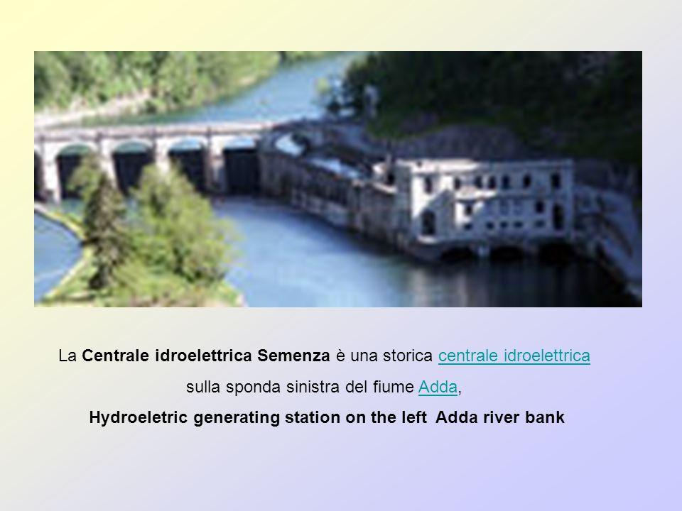 La Centrale idroelettrica Semenza è una storica centrale idroelettricacentrale idroelettrica sulla sponda sinistra del fiume Adda,Adda Hydroeletric generating station on the left Adda river bank