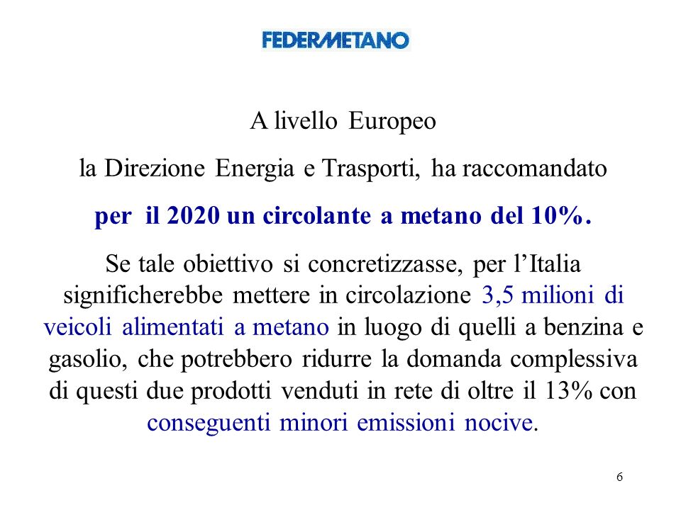 6 A livello Europeo la Direzione Energia e Trasporti, ha raccomandato per il 2020 un circolante a metano del 10%.
