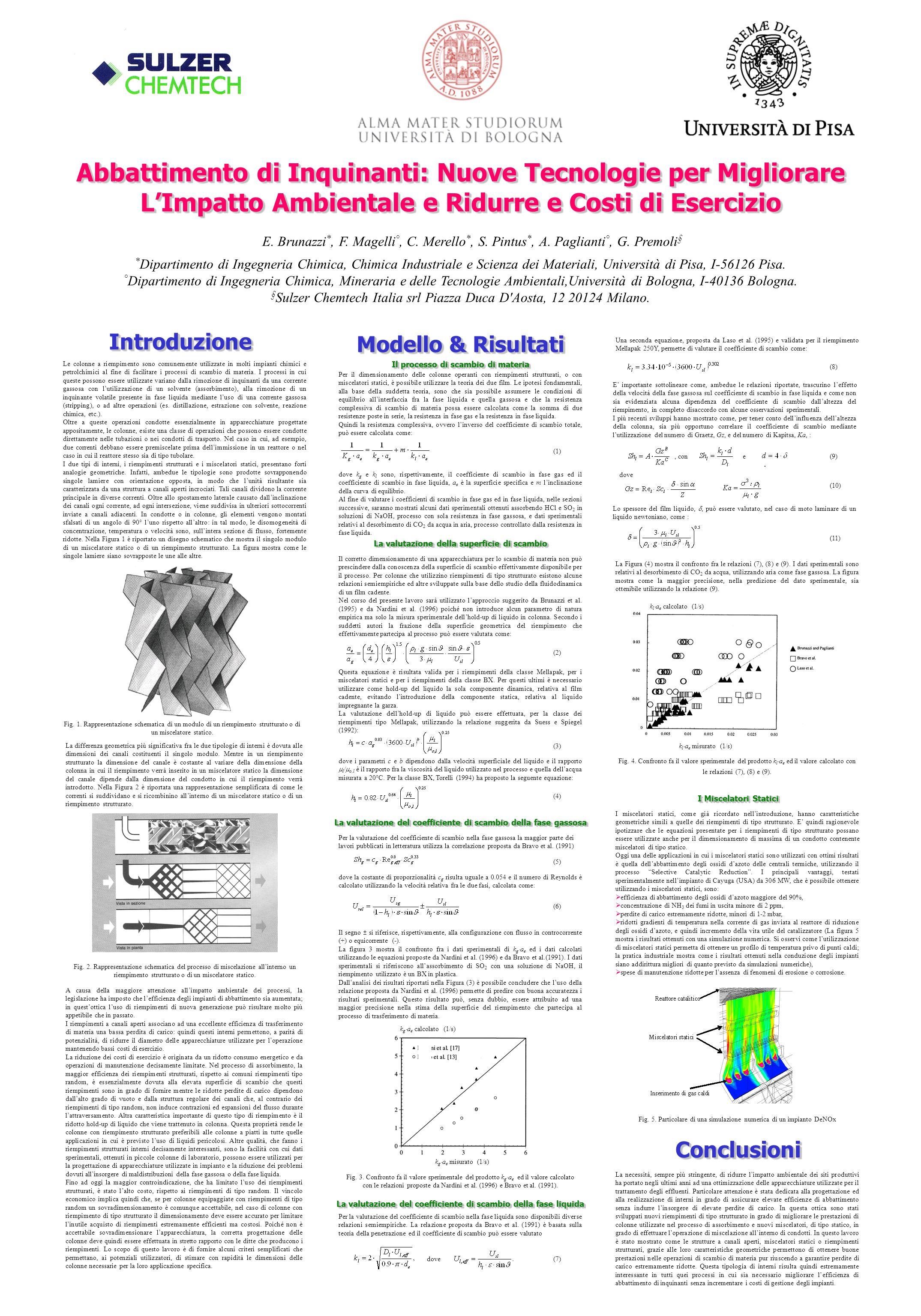 E. Brunazzi *, F. Magelli °, C. Merello *, S. Pintus *, A. Paglianti °, G. Premoli § * Dipartimento di Ingegneria Chimica, Chimica Industriale e Scien