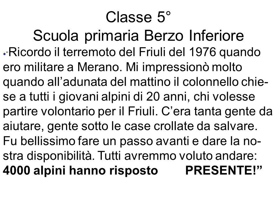 Classe 5° Scuola primaria Berzo Inferiore Ricordo il terremoto del Friuli del 1976 quando ero militare a Merano. Mi impressionò molto quando alladunat