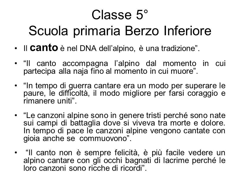 Classe 5° Scuola primaria Berzo Inferiore Il canto è nel DNA dellalpino, è una tradizione. Il canto accompagna lalpino dal momento in cui partecipa al