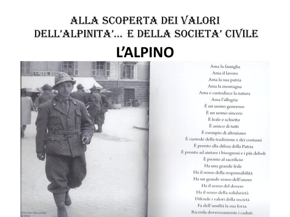 ALLA SCOPERTA DEI VALORI DELLALPINITA… E DELLA SOCIETA CIVILE Quando sento pronunciare la parola Alpino penso!!.