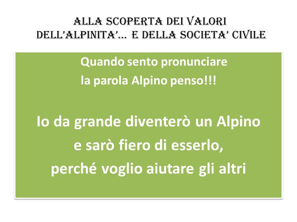 ALLA SCOPERTA DEI VALORI DELLALPINITA… E DELLA SOCIETA CIVILE LE ADUNATE In una parola, essere Alpini oggi, come ieri, Vuol dire essere coscientemente UOMINI LE ADUNATE In una parola, essere Alpini oggi, come ieri, Vuol dire essere coscientemente UOMINI
