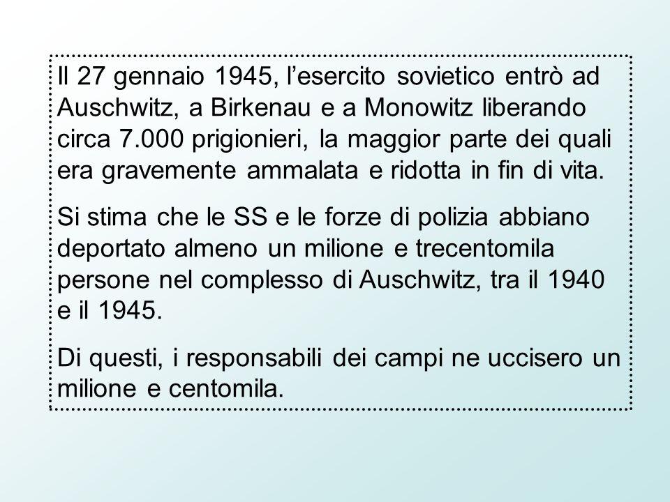 Il 27 gennaio 1945, lesercito sovietico entrò ad Auschwitz, a Birkenau e a Monowitz liberando circa 7.000 prigionieri, la maggior parte dei quali era gravemente ammalata e ridotta in fin di vita.