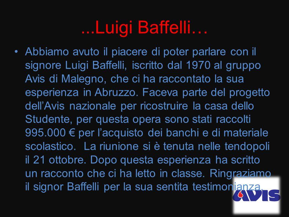 ...Luigi Baffelli… Abbiamo avuto il piacere di poter parlare con il signore Luigi Baffelli, iscritto dal 1970 al gruppo Avis di Malegno, che ci ha rac