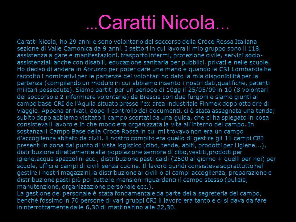 Caratti Nicola, ho 29 anni e sono volontario del soccorso della Croce Rossa Italiana sezione di Valle Camonica da 9 anni. I settori in cui lavora il m