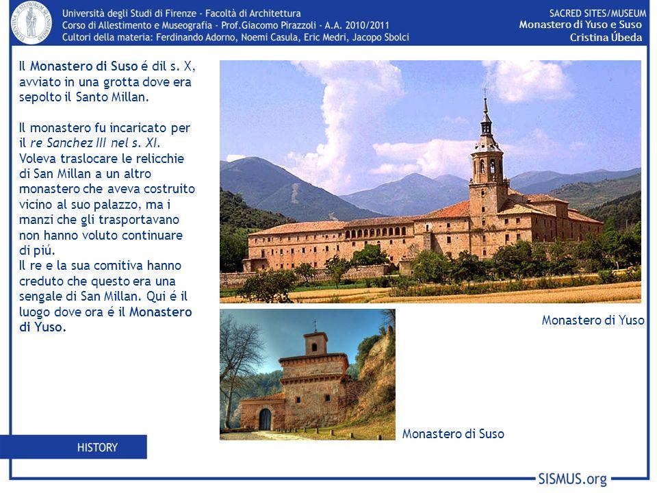 Il Monastero di Suso é dil s. X, avviato in una grotta dove era sepolto il Santo Millan. Il monastero fu incaricato per il re Sanchez III nel s. XI. V