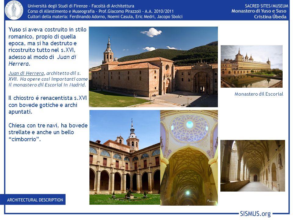 Yuso si aveva costruito in stilo romanico, propio di quella epoca, ma si ha destruto e ricostruito tutto nel s.XVI, adesso al modo di Juan di Herrera.