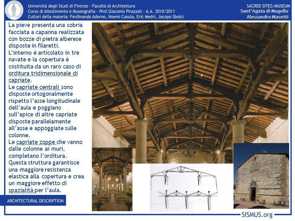 SantAgata di Mugello Alessandro Masetti La pieve presenta una sobria facciata a capanna realizzata con bozze di pietra alberese disposte in filaretti.