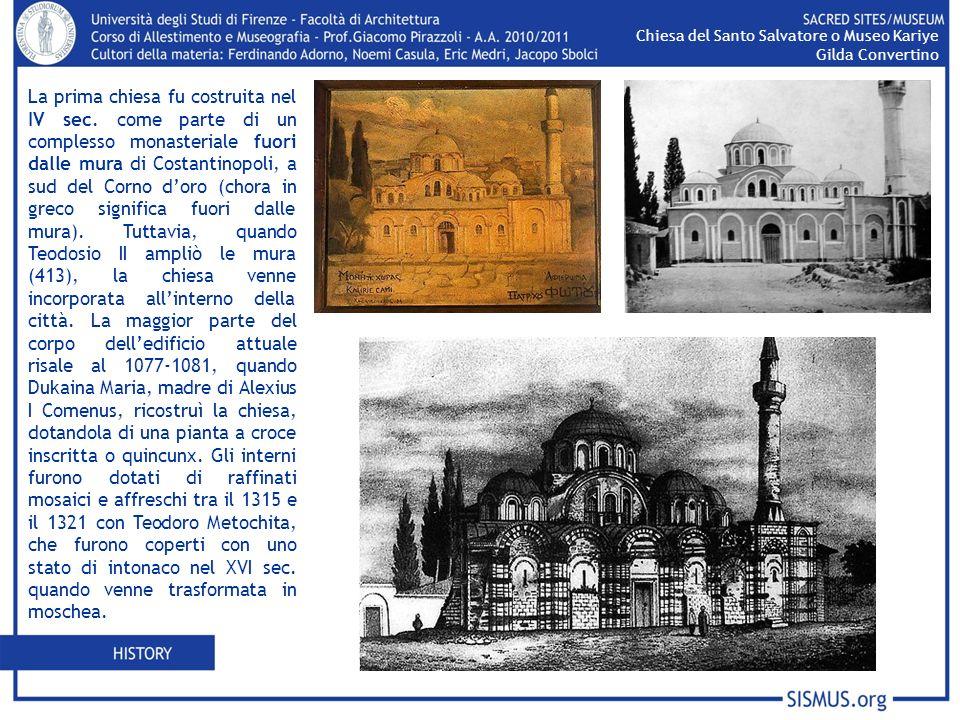 La prima chiesa fu costruita nel IV sec. come parte di un complesso monasteriale fuori dalle mura di Costantinopoli, a sud del Corno doro (chora in gr