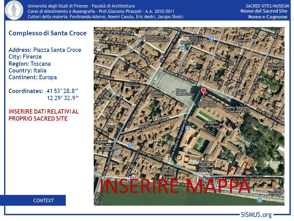 Complesso di Santa Croce Address: Piazza Santa Croce City: Firenze Region: Toscana Country: Italia Continent: Europa Coordinates: 41 53 28,8 12 29 32,9 INSERIRE DATI RELATIVI AL PROPRIO SACRED SITE INSERIRE MAPPA Nome del Sacred Site Nome e Cognome