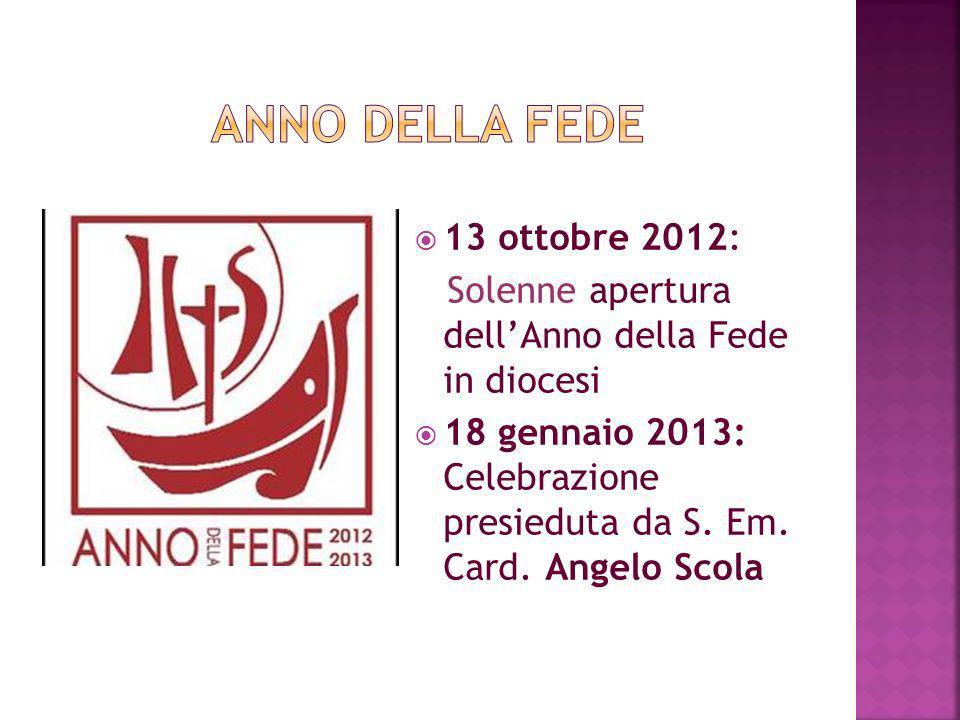 13 ottobre 2012: Solenne apertura dellAnno della Fede in diocesi 18 gennaio 2013: Celebrazione presieduta da S.
