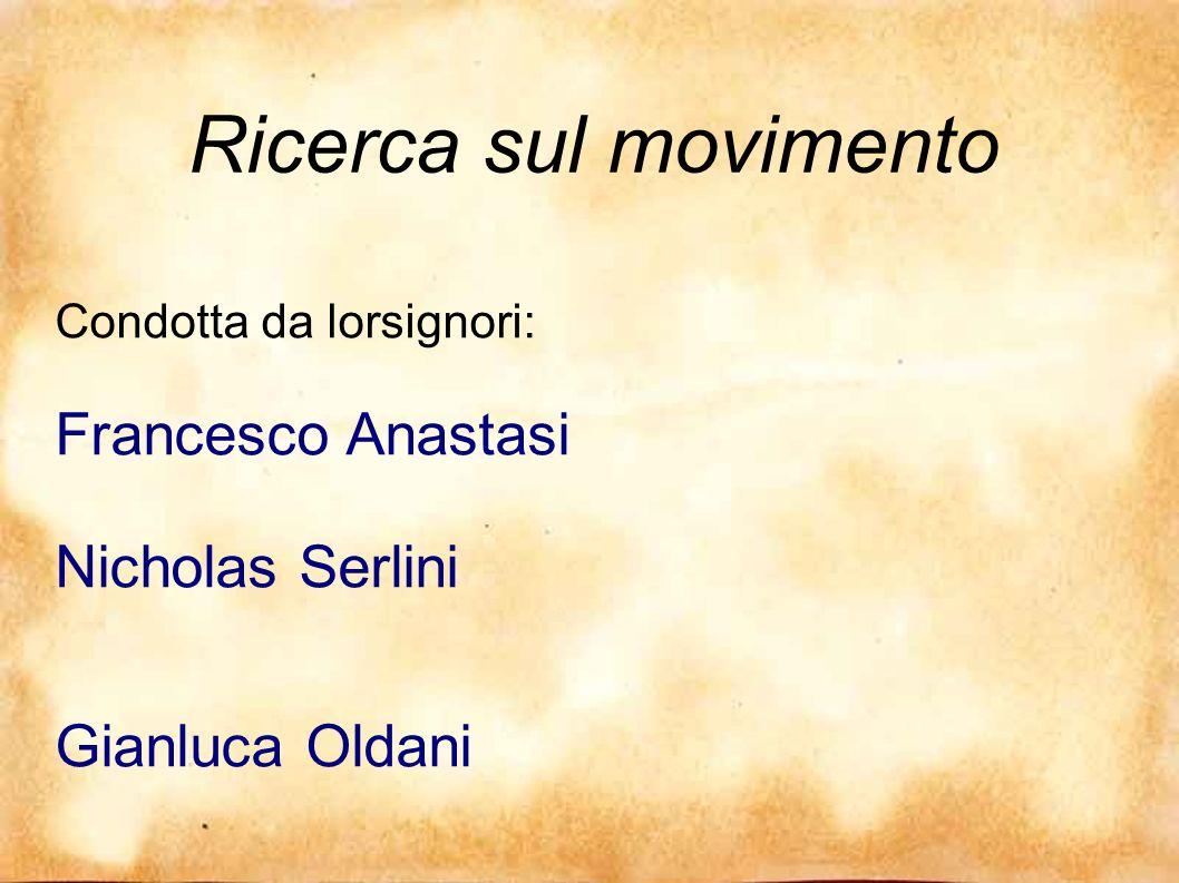 Ricerca sul movimento Condotta da lorsignori: Francesco Anastasi Nicholas Serlini Gianluca Oldani