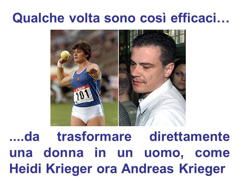 Qualche volta sono così efficaci…....da trasformare direttamente una donna in un uomo, come Heidi Krieger ora Andreas Krieger