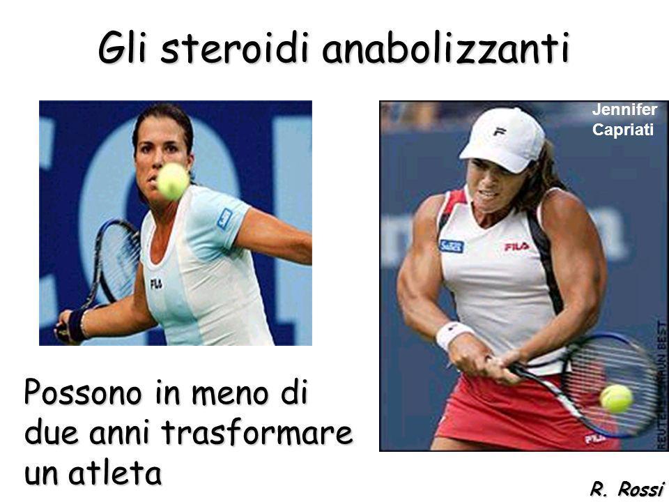 Gli steroidi anabolizzanti Possono in meno di due anni trasformare un atleta Jennifer Capriati R. Rossi