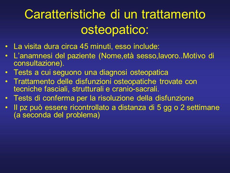 Caratteristiche di un trattamento osteopatico: La visita dura circa 45 minuti, esso include: Lanamnesi del paziente (Nome,età sesso,lavoro..Motivo di consultazione).