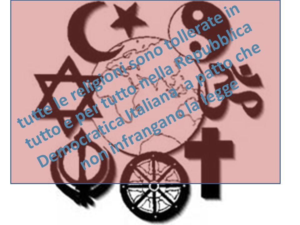 tutte le religioni sono tollerate in tutto e per tutto nella Repubblica Democratica Italiana a patto che non infrangano la legge