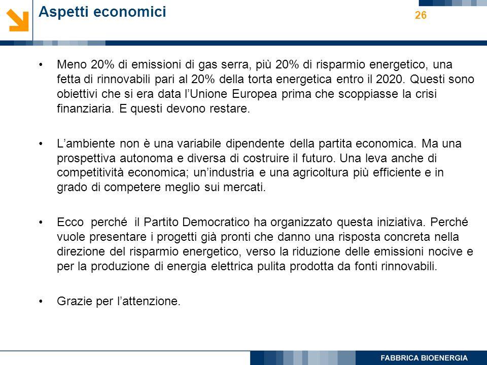 26 Aspetti economici Meno 20% di emissioni di gas serra, più 20% di risparmio energetico, una fetta di rinnovabili pari al 20% della torta energetica entro il 2020.