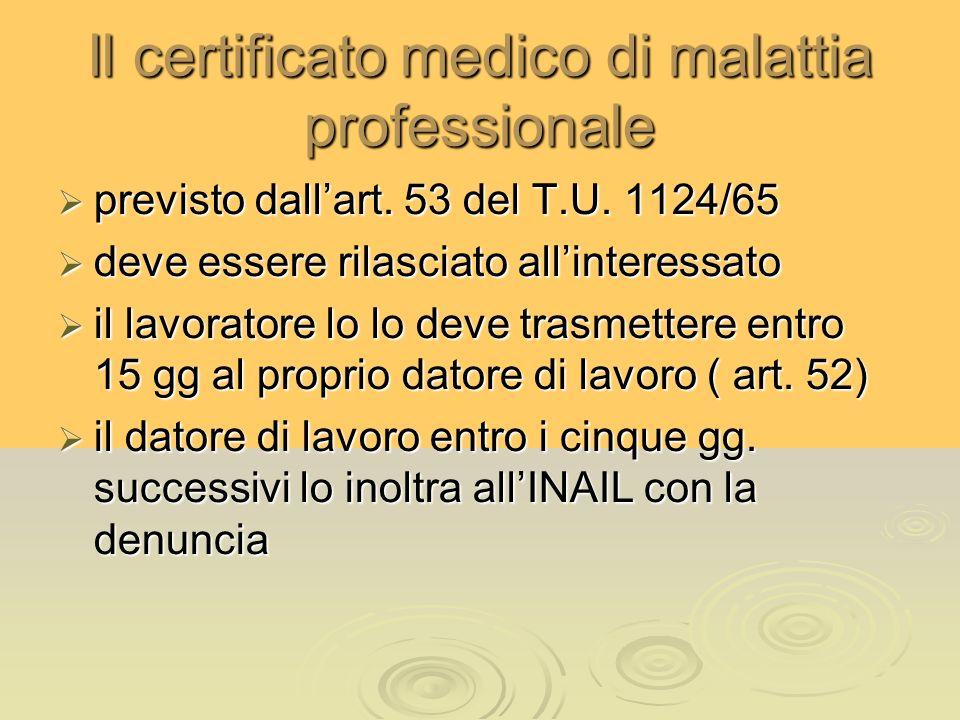 Il certificato medico di malattia professionale previsto dallart. 53 del T.U. 1124/65 previsto dallart. 53 del T.U. 1124/65 deve essere rilasciato all