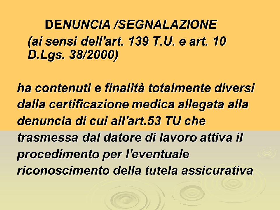 DENUNCIA /SEGNALAZIONE (ai sensi dell'art. 139 T.U. e art. 10 D.Lgs. 38/2000) ha contenuti e finalità totalmente diversi dalla certificazione medica a