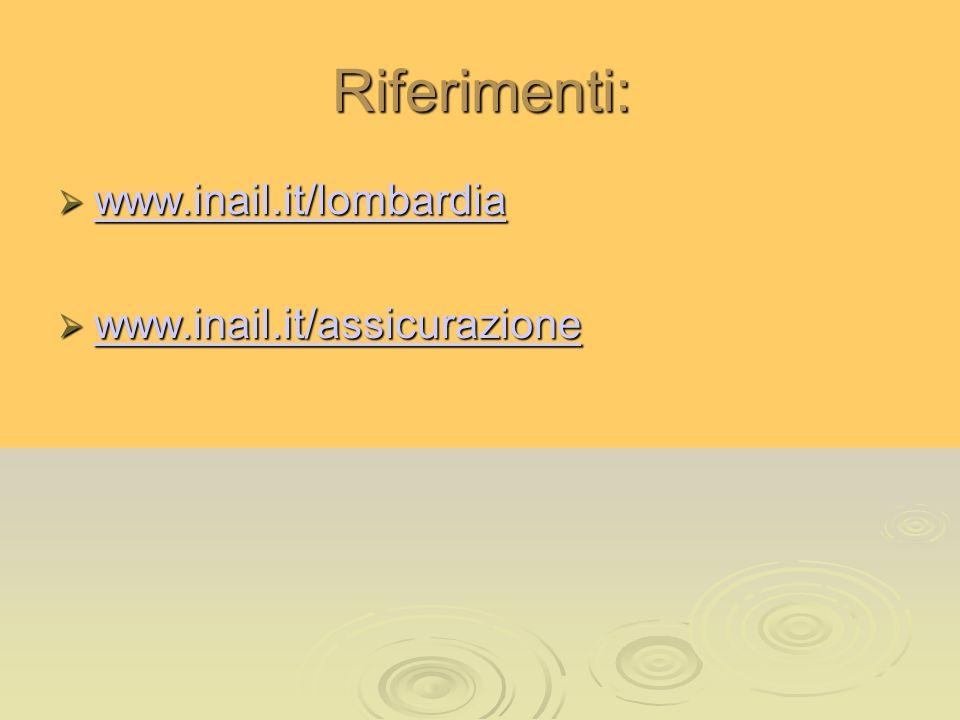 Riferimenti: www.inail.it/lombardia www.inail.it/lombardia www.inail.it/lombardia www.inail.it/assicurazione www.inail.it/assicurazione www.inail.it/a