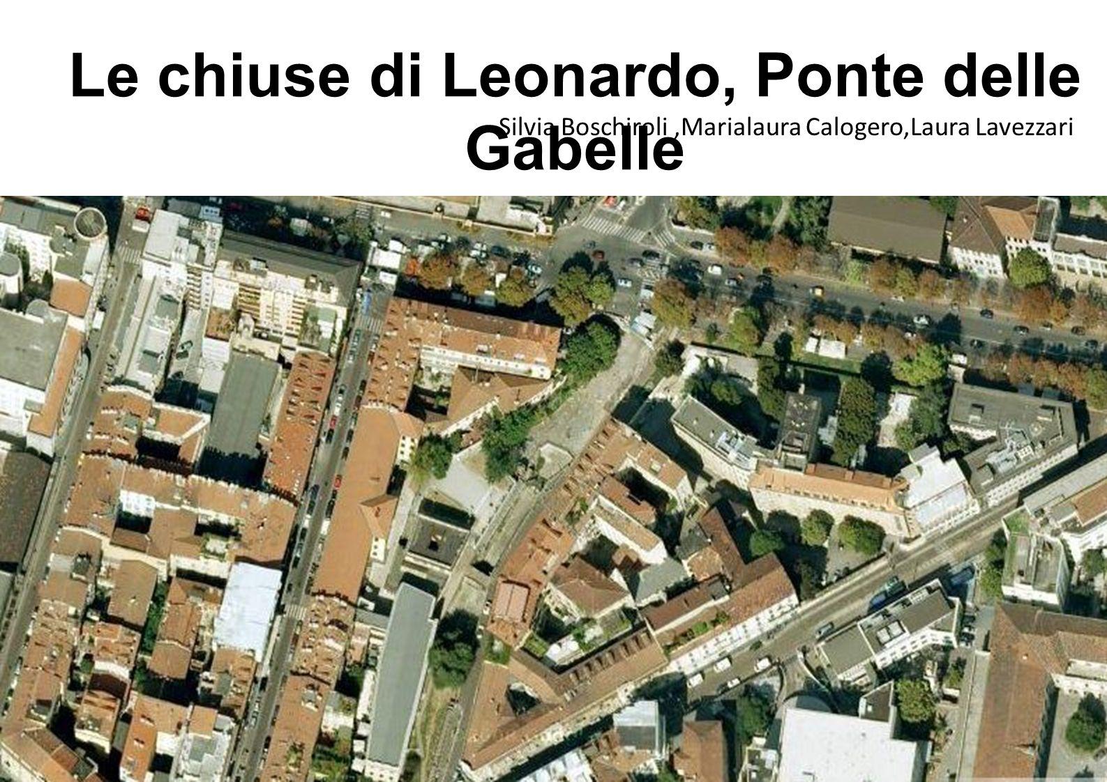 Le chiuse di Leonardo, Ponte delle Gabelle Silvia Boschiroli,Marialaura Calogero,Laura Lavezzari