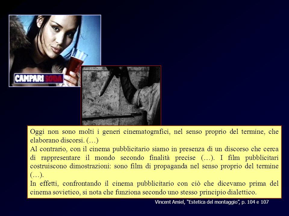 Amiel - pubblicità Vincent Amiel, Estetica del montaggio, p. 104 e 107 Oggi non sono molti i generi cinematografici, nel senso proprio del termine, ch