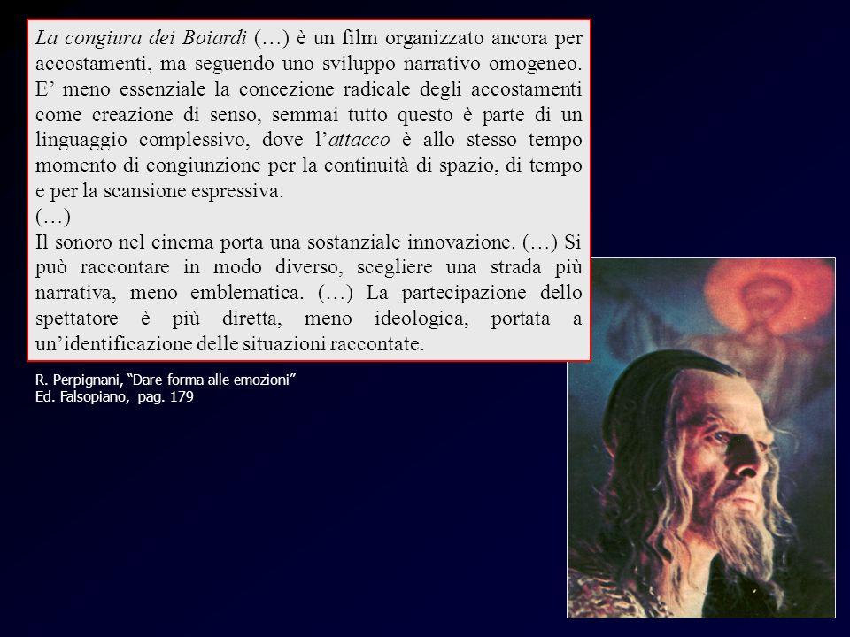 Attrazioni (Perpignani) R. Perpignani, Dare forma alle emozioni Ed. Falsopiano, pag. 179 La congiura dei Boiardi (…) è un film organizzato ancora per