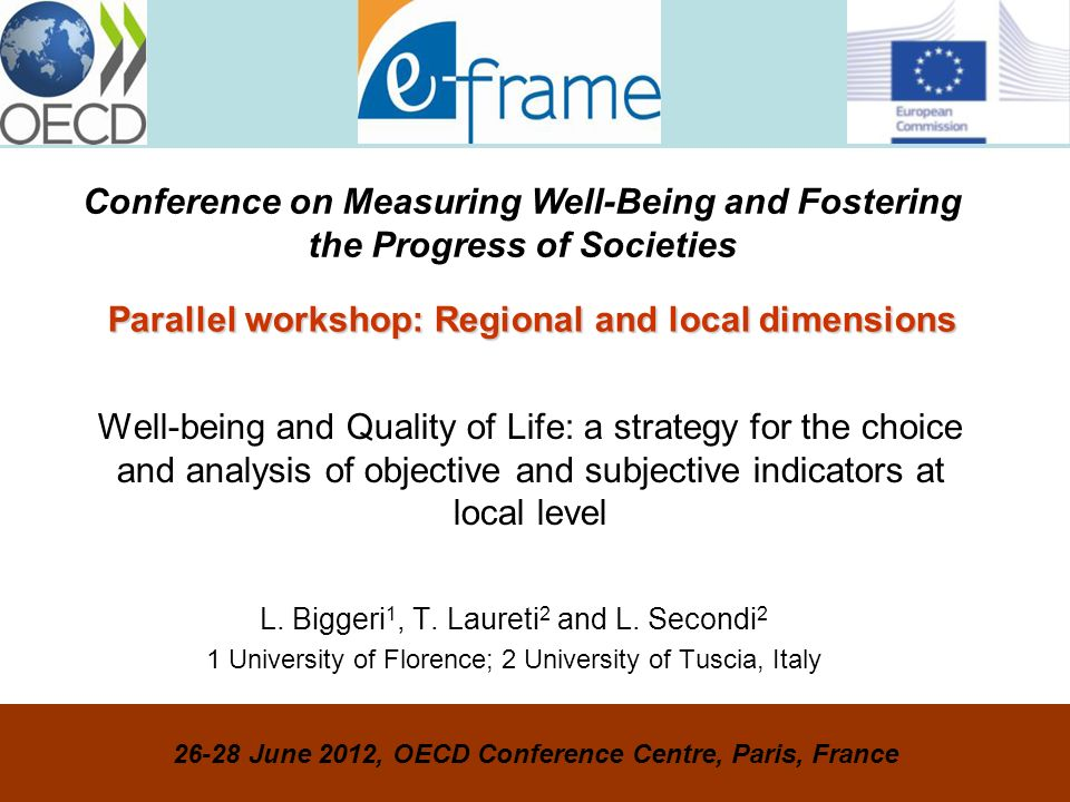 Well-being and Quality of Life: a strategy for the choice and analysis of objective and subjective indicators at local level L. Biggeri 1, T. Laureti