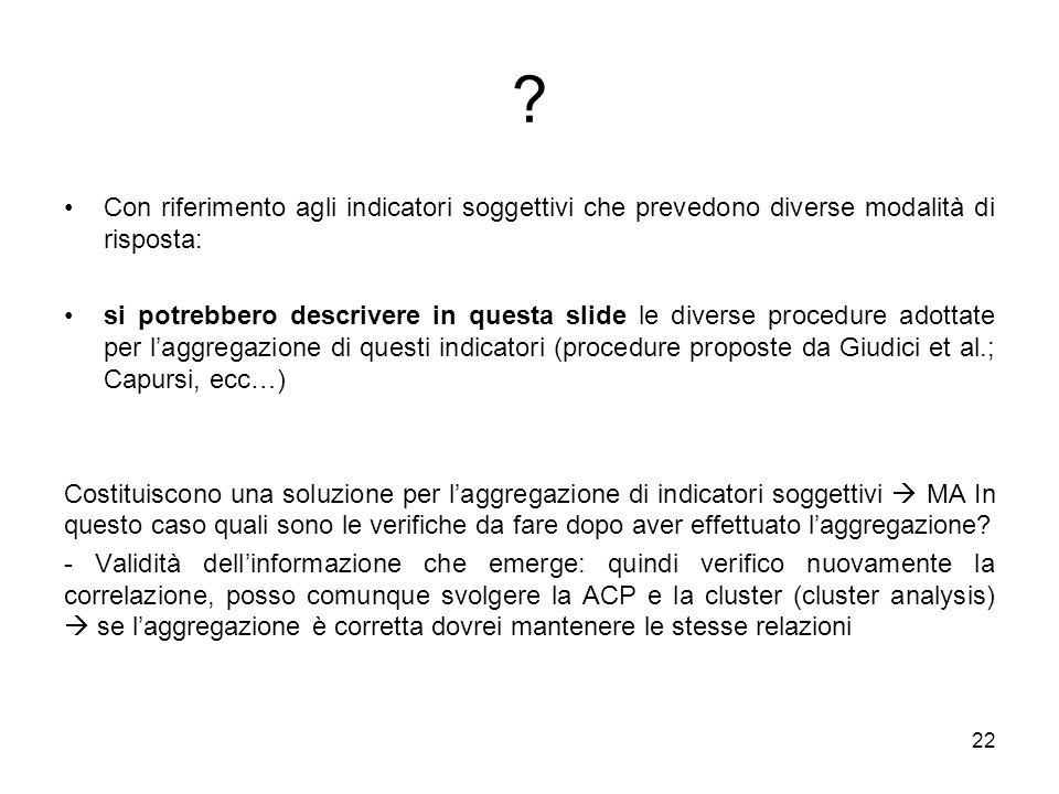 22 ? Con riferimento agli indicatori soggettivi che prevedono diverse modalità di risposta: si potrebbero descrivere in questa slide le diverse proced