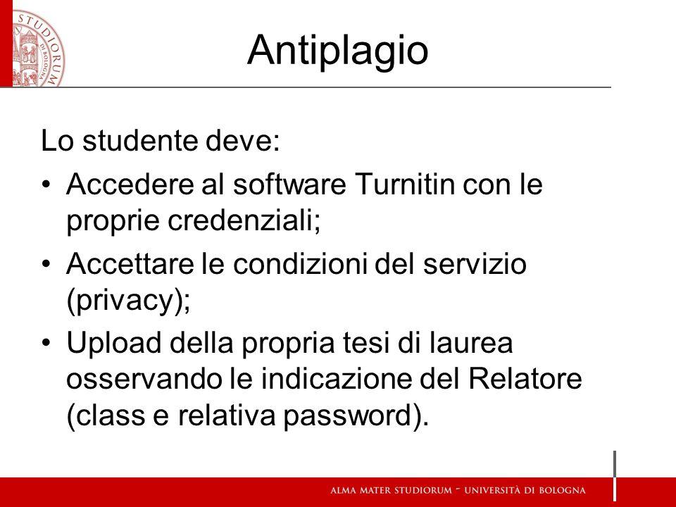 Antiplagio Lo studente deve: Accedere al software Turnitin con le proprie credenziali; Accettare le condizioni del servizio (privacy); Upload della pr
