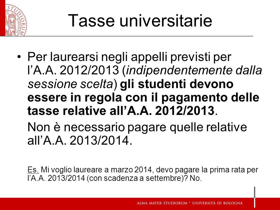Tasse universitarie Per laurearsi negli appelli previsti per lA.A. 2012/2013 (indipendentemente dalla sessione scelta) gli studenti devono essere in r