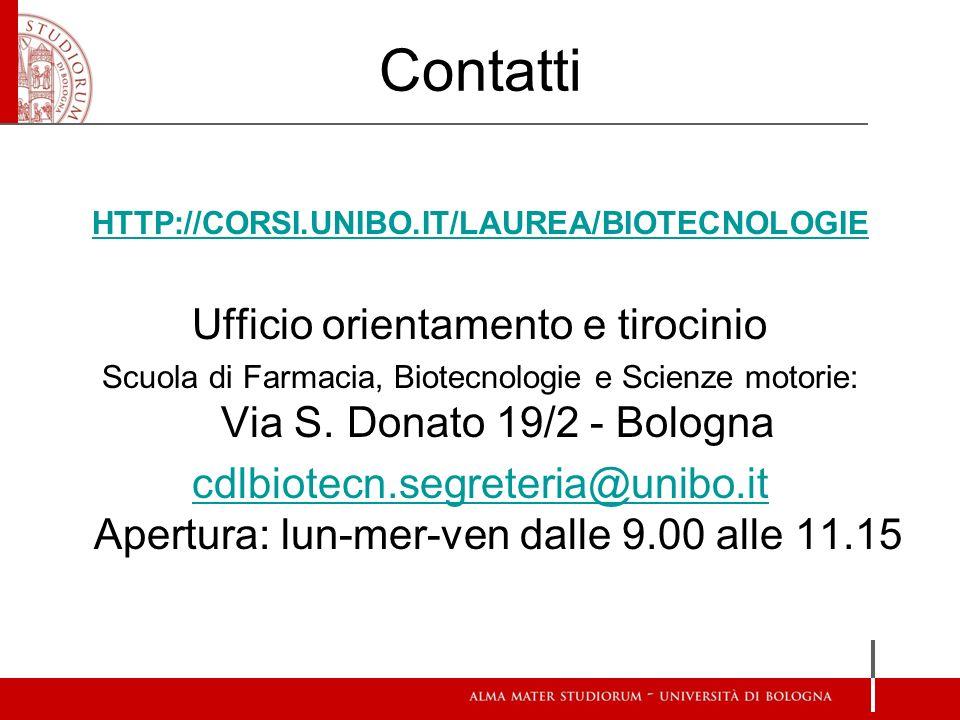 Contatti HTTP://CORSI.UNIBO.IT/LAUREA/BIOTECNOLOGIE Ufficio orientamento e tirocinio Scuola di Farmacia, Biotecnologie e Scienze motorie: Via S. Donat