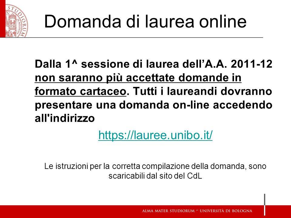 Domanda di laurea online Dalla 1^ sessione di laurea dellA.A. 2011-12 non saranno più accettate domande in formato cartaceo. Tutti i laureandi dovrann