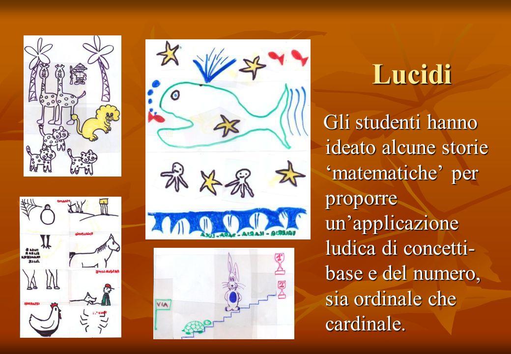 Lucidi Gli studenti hanno ideato alcune storie matematiche per proporre unapplicazione ludica di concetti- base e del numero, sia ordinale che cardina